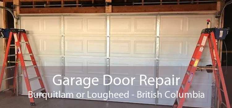 Garage Door Repair Burquitlam or Lougheed - British Columbia