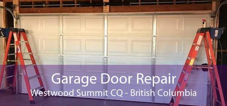 Garage Door Repair Westwood Summit CQ - British Columbia